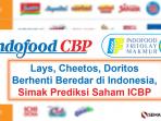 PT Indofood CBP Sukses Makmur Tbk (ICBP) Borong Saham IFL, Akibatnya Lays, Cheetos, Doritos Berhenti Beredar di Indonesia, Simak Prediksi Saham ICBP