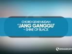 Chord Jang Ganggu-Shine of Black