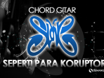 Chord Seperti Para Koruptor - Slank